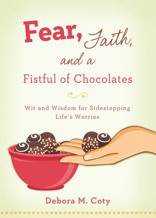 Fear, Faith And A Fistful Of Chocolate